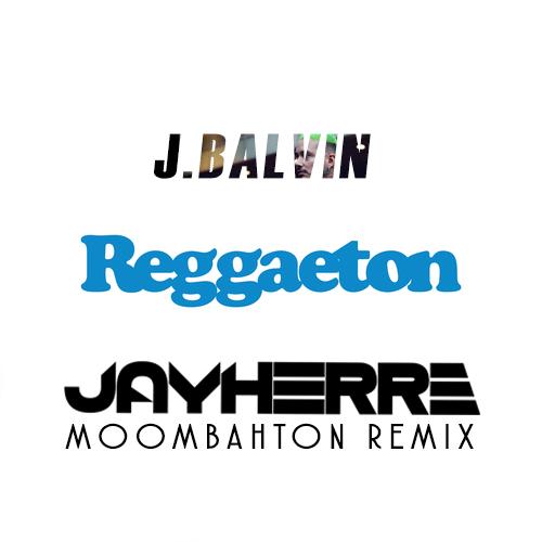 JBalvin - Reggaeton (Jay Herre Moombahton Remix) by Jay
