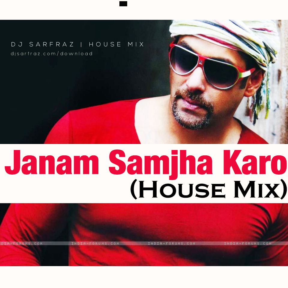 Jaanam Samjha Karo (House Mix) by DJ SARFRAZ | Free Download